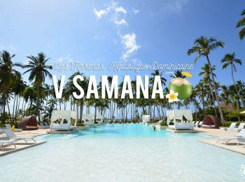 Vacances de rêve en République Dominicaine : Bienvenue au V Samana de Las Terrenas !